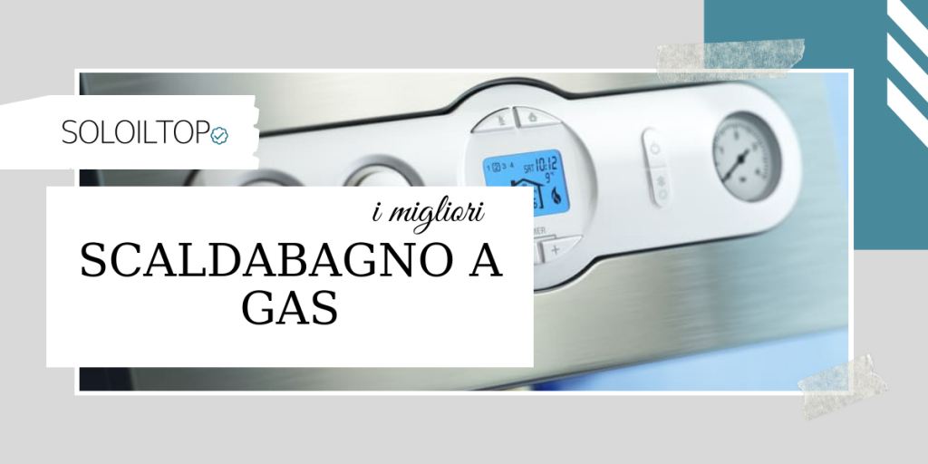 I migliori scaldabagno a gas: classifica+recensioni [2021]🥇