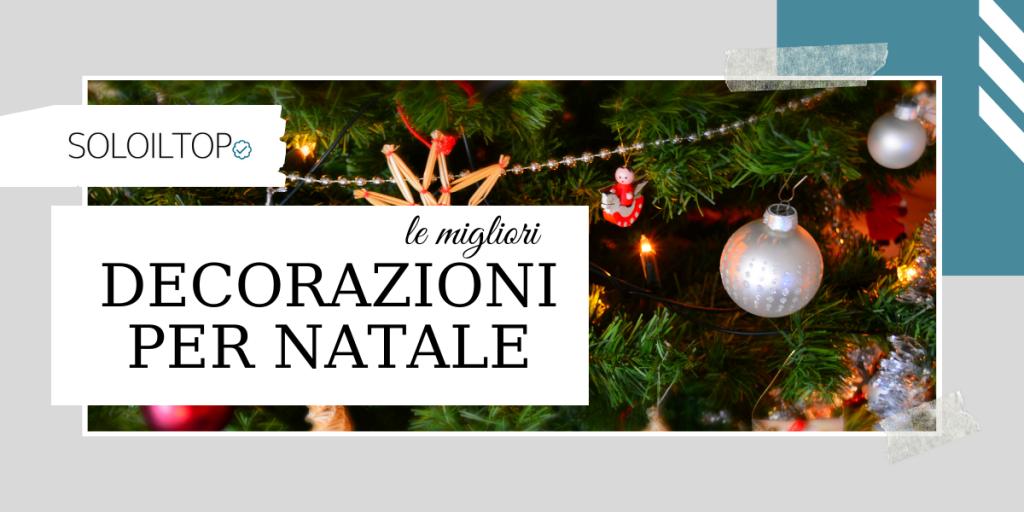 Migliori Addobbi di Natale: le Decorazioni Top e Besteller ⛄