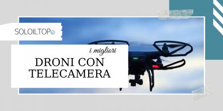 Soloiltop migliori droni con telecamera