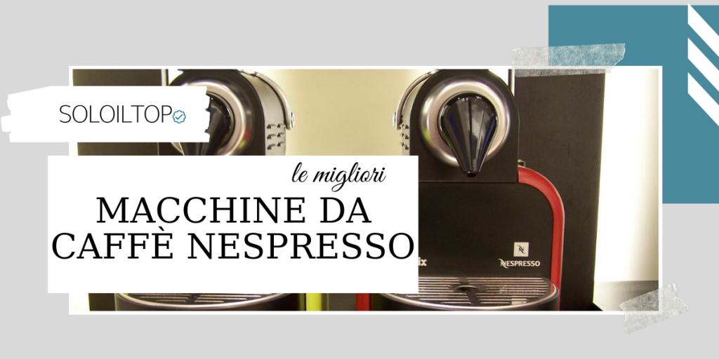 Le migliori macchine da caffè Nespresso [2021]☕
