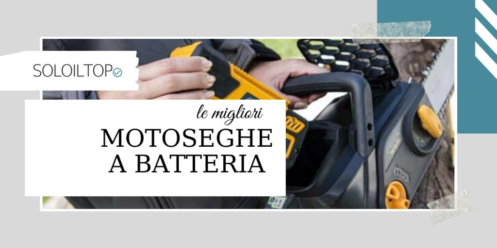 Migliori motoseghe a batteria: offerte e le nostre scelte [2020]