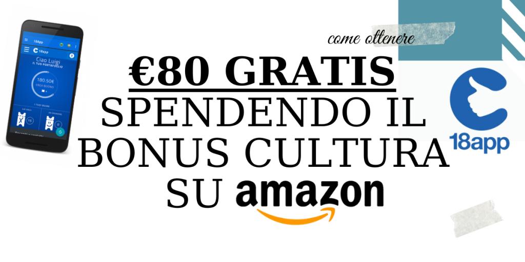 80 euro in più spendendo i €500 del bonus cultura 2021 su Amazon #18app