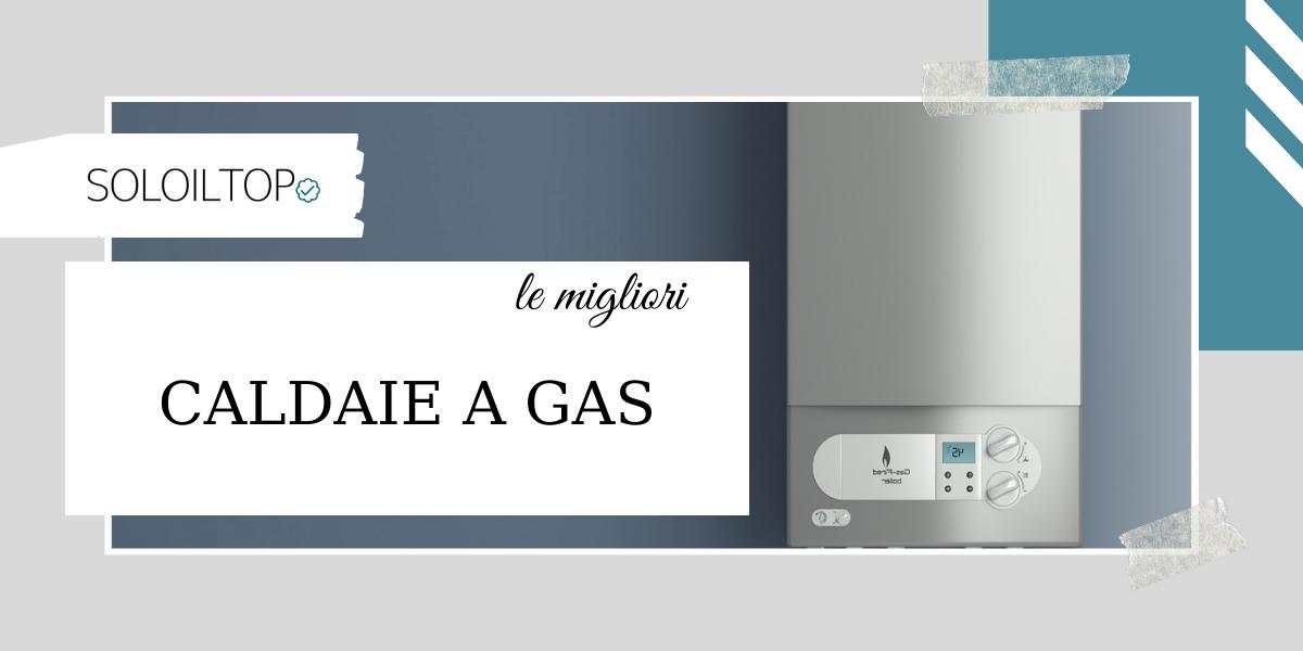 Le migliori caldaie a gas: la classifica definitiva [2021]