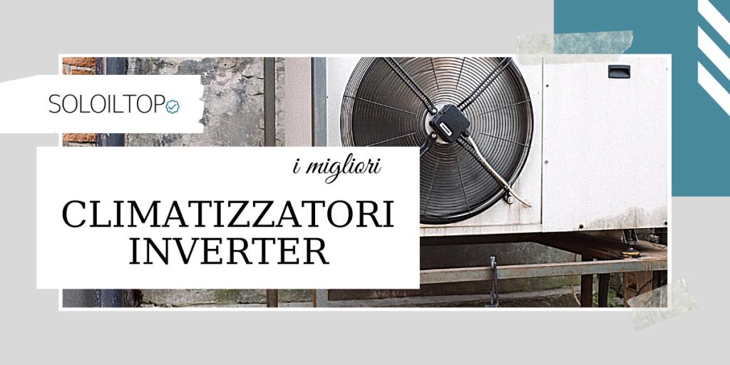 I migliori climatizzatori inverter, le nostre scelte [2021]