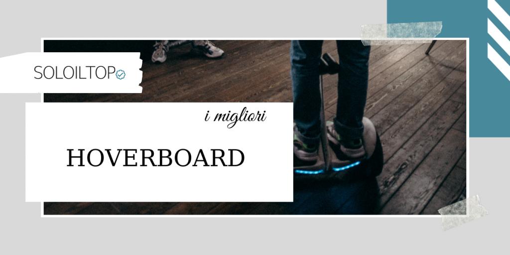 I migliori hoverboard, recensioni e consigli