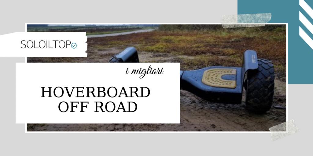 I migliori hoverboard off road, recensioni e modelli top