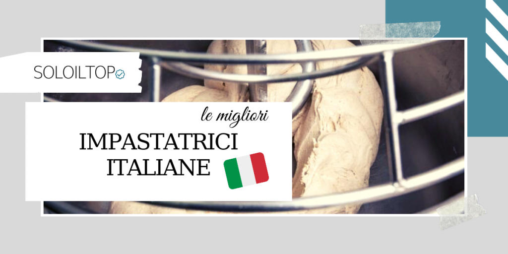 Le migliori impastatrici italiane: guida all'acquisto [2021]