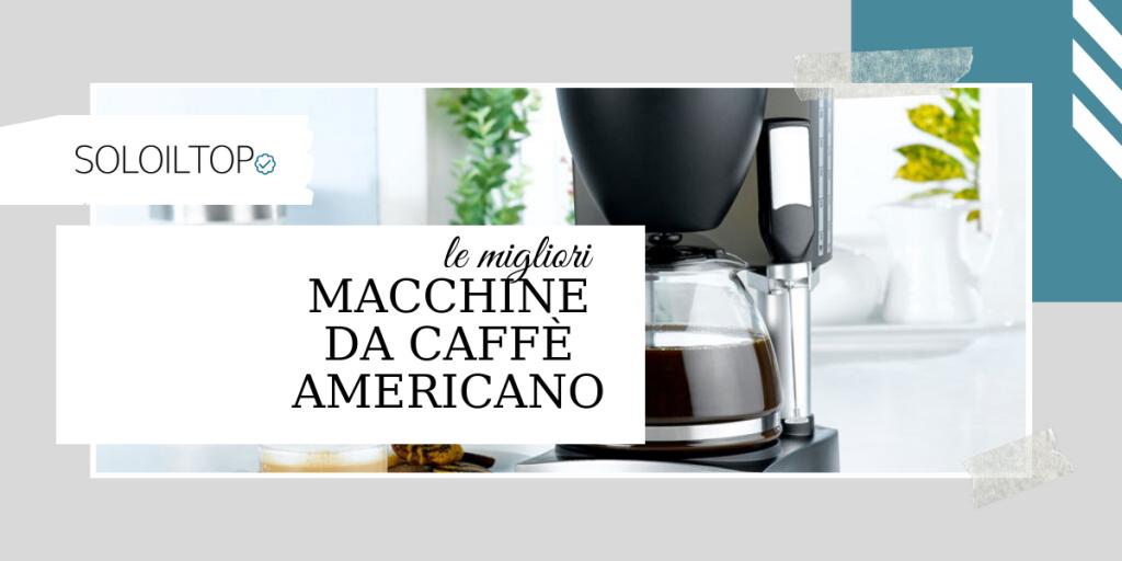 7 migliori macchine da caffè americano☕ [2020]