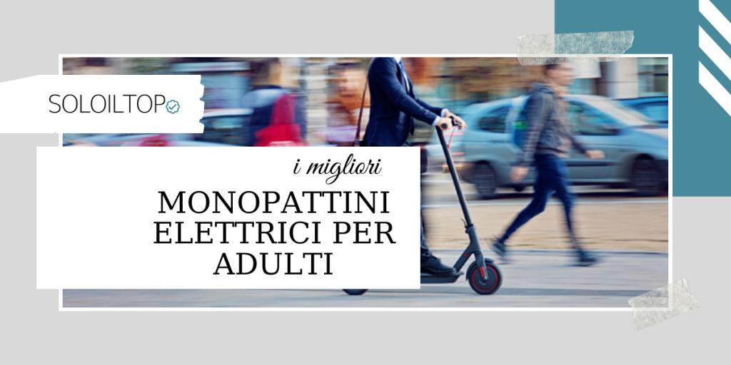 I migliori monopattini elettrici per adulti: lista Definitiva