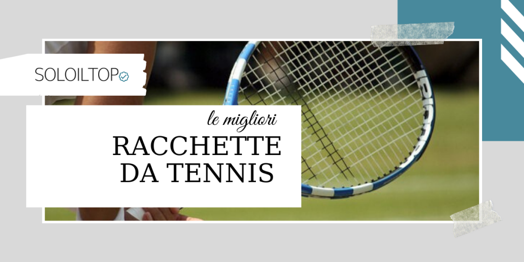 Le migliori racchette da tennis: lista definitiva [2020]