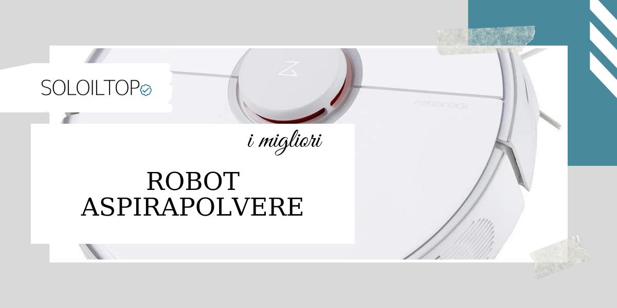 Migliori Robot Aspirapolvere: guida all'acquisto [2021]