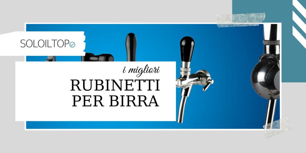 Migliori rubinetti birra per spillatori [2020]