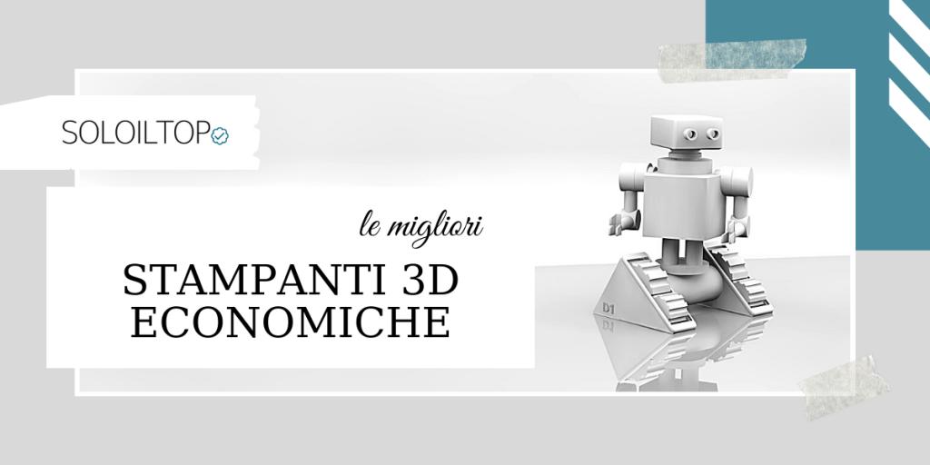 Le migliori stampanti 3D economiche, i modelli top 🏆